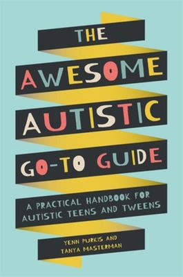 The Awesome Autistic Go-To Guide - A Practical Handbook for Autistic Teens and Tweens