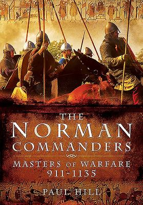 The Norman Commanders - Masters of Warfare, 911-1135