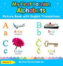 My First Bosnian Alphabets Picture Book with English Translations - Bilingual Early Learning and Easy Teaching Bosnian Books for Kids