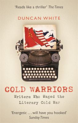 Cold Warriors - Writers Who Waged the Literary Cold War