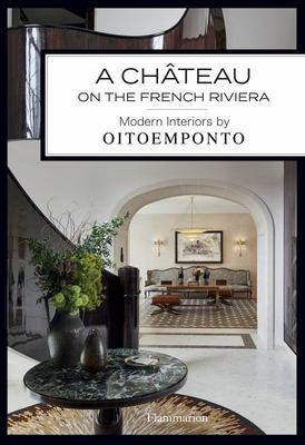 A Chateau on the French Riviera: Modern Interiors by OITOEMPONTO
