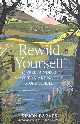 Rewild Yourself - 23 Spellbinding Ways to Make Nature More Visible
