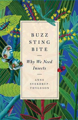 Buzz, Sting, Bite - Why We Need Insects