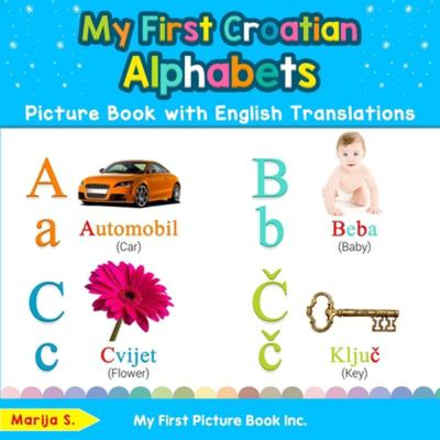 My First Croatian Alphabets Picture Book with English Translations - Bilingual Early Learning and Easy Teaching Croatian Books for Kids