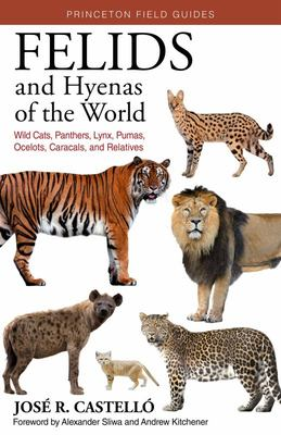 Felids and Hyenas of the World - Wildcats, Panthers, Lynx, Pumas, Ocelots, Caracals, and Relatives