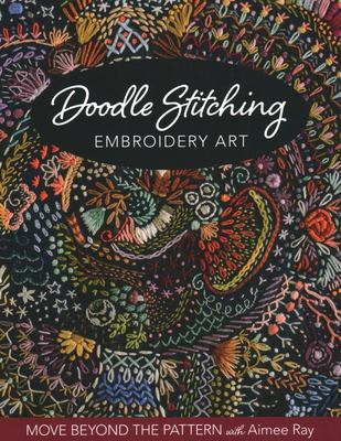Doodle Stitching Embroidery Art - Move Beyond the Pattern with Aimee Ray