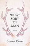 What Sort of Man?: Stories