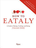 How to Eataly - A Guide to Buying, Cooking, and Eating Italian Food