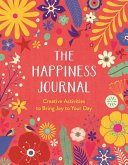 The Happiness Journal - A Creative Journal to Bring Joy to Your Day