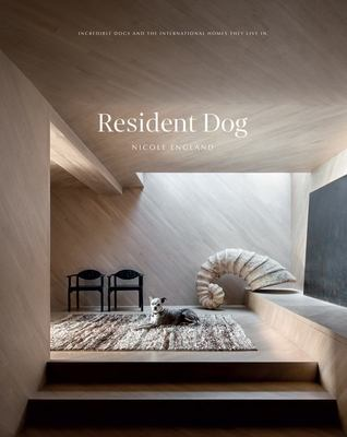 Resident Dog (Vol 2): Incredible Homes and the Dogs Who Live There