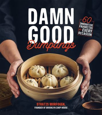 Damn Good Dumplings: 60 Innovative Favorites for Every Occasion