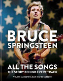 Bruce Springsteen: All the Songs - The Story Behind Every Track
