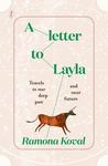 A Letter to Layla - Travels to Our Deep Past and near Future