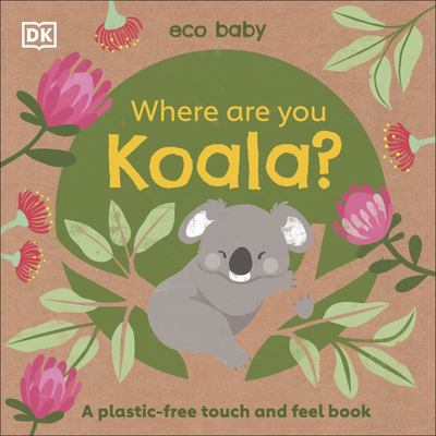 Eco Baby: Where Are You Koala?: A Plastic-Free Touch and Feel Book