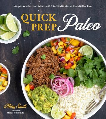Quick Prep Paleo - Simple Whole-Food Meals with 5 to 15 Minutes of Hands-On Time