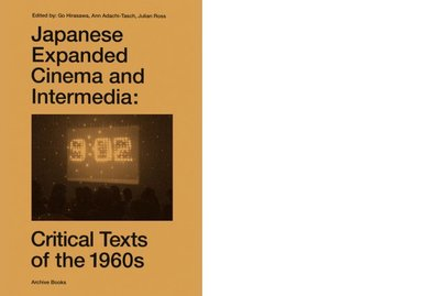 Japanese Expanded Cinema and Intermedia - Critical Texts of the 1960s