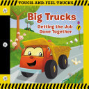 Big Trucks: a Touch-And-Feel Book - Getting the Job Done Together