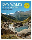 Day Walks in New Zealand: 100 Best Short Tracks