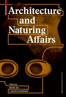 Architecture and Naturing Affairs - Media and Architectonic Concepts
