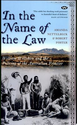 In the Name of the Law: William Willshire and the Policing of the Australian Frontier