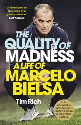 The Quality of Madness - A Life of Marcelo Bielsa