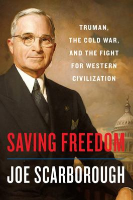 Saving Freedom - Truman, the Cold War, and the Fight for Western Civilization