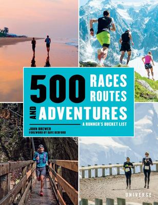 Run: 500 Races, Routes and Adventures A Runners Bucket List