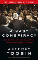 A Vast Conspiracy - The Real Story of the Sex Scandal That Nearly Brought down a President
