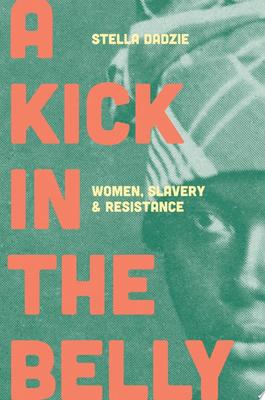 A Kick in the Belly - Women, Slavery and Resistance
