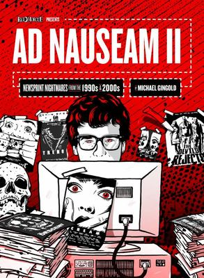 Ad Nauseam II - Newsprint Nightmares from the 1990s And 2000s