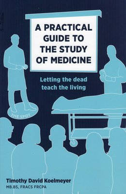 A Practical Guide to the Study of Medicine - Letting the Dead Teach the Living