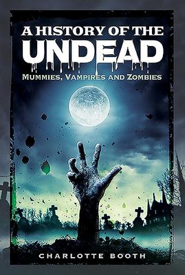 A History of the Undead - Mummies, Vampires and Zombies