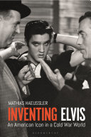 Inventing Elvis - An American Icon in a Cold War World
