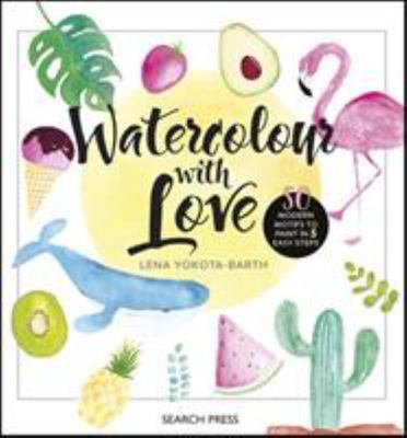 Watercolour with Love - 50 Favourite Motifs to Paint in 5 Easy Steps