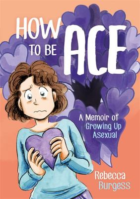 How to Be Ace - A Memoir of Growing up Asexual