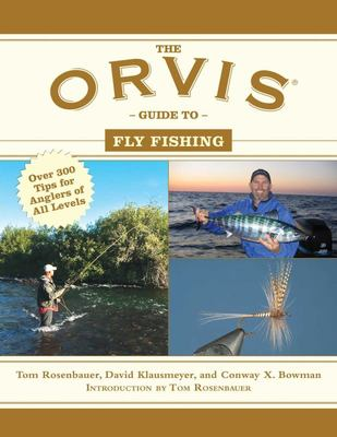 The Orvis Guide to Fly Fishing - More Than 300 Tips for Anglers of All Levels