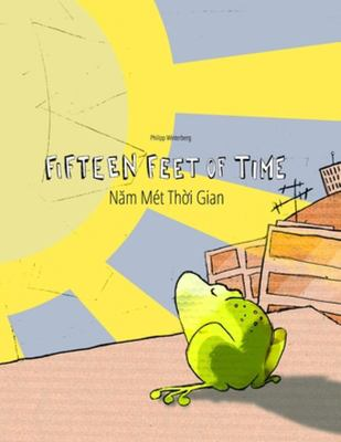 Fifteen Feet of Time/Nam Mét Thoi Gian - Bilingual English-Vietnamese Picture Book (Dual Language/Parallel Text)