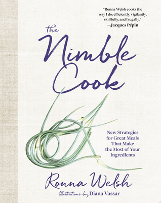 The Nimble Cook - New Strategies for Great Meals That Make the Most of Your Ingredients