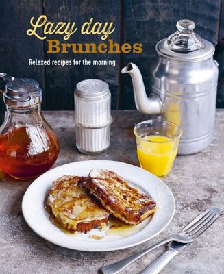 Lazy Day Brunches - Relaxed Recipes for the Morning