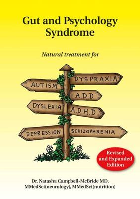 Gut and Psychology Syndrome: Natural Treatment for Autism, Dyspraxia, Dyslexia, ADD/ADHD, Depression, Schizophrenia