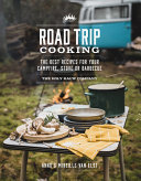 Road Trip Cooking - The Best Recipes for Your Campfire, Stove or Barbecue