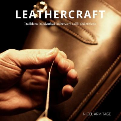 Leathercraft - Traditional Handcrafted Leatherwork Skills and Projects
