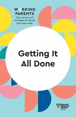 Getting Things Done at Home and Work (HBR Working Parents Series)