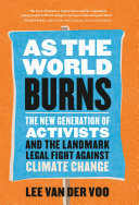 As the World Burns - The New Generation of Activists and the Landmark Legal Fight Against Climate Change
