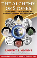 The Alchemy of Stones - Co-Creating with Crystals, Minerals, and Gemstones for Healing and Transformation