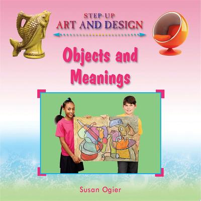 Objects and Meanings: Step Up Art & Design