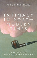 Intimacy in Postmodern Times - A Friendship with Zygmunt Bauman