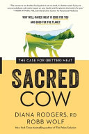 Sacred Cow - The Case for (Better) Meat: Why Well-Raised Meat Is Good for You and Good for the Planet