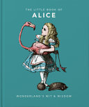 The Little Book of Alice - Wonderland's Wit and Wisdom