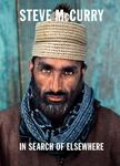 Steve McCurry in Search of Elsewhere - The Unseen Images